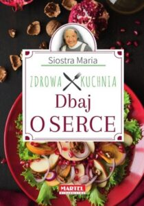 Siostra Maria - Zdrowa Kuchnia - Dbaj o serce Przepisy-Siostry-Marii